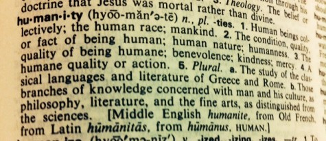 Humanity [hyoo-man-i-tee]: The quality of being humane; kindness; benevolence.