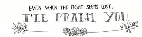 """Even when the fight seems lost, I'll praise You."" –Hillsong UNITED"