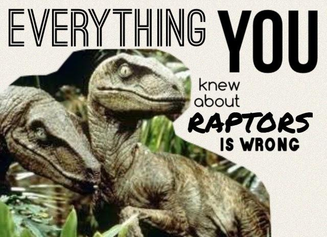 The+velociraptor%2C+pictured+above%2C+is+not+all+that+you+think+them+to+be.+Velociraptors%2C+the+stars+of+movies+like+Jurassic+Park%2C+every+sequel+after%2C+and+Jurassic+World%2C+were+actually+the+size+of+lapdogs.+They+also+had+feathers.